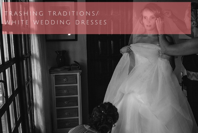 Trashing traditions wearing white wedding dresses